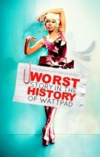 Worst Story In The History Of Wattpad by HiddenHideously