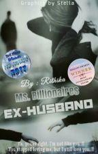 Ms. Billionaires Ex-husband {Complete} #TheAnnualWriterAward #teawards #TFA2017 by rithikaj12
