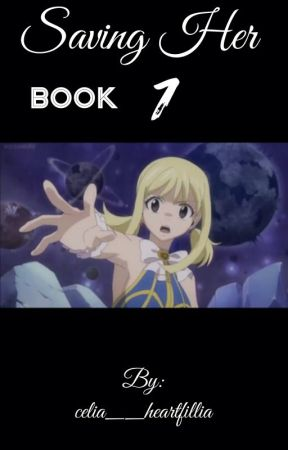 Saving her (nalu fan fiction) book 1 by celia__heartfillia