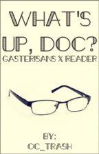 What's Up, Doc? | Gaster!Sans X Reader by artsyTrashpile