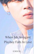 When Mr.Arrogant Playboy Falls in Love  by IUmochi