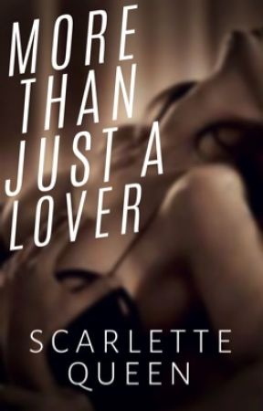 More Than Just A Lover (R2) by ScarletteQueen