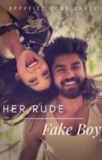 Her Rude Fake Boy (Part 2 Of Fake Series) by Appyfizz_gone_crazy