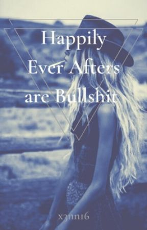 Happily Ever Afters Are Bullshit by x3nn16