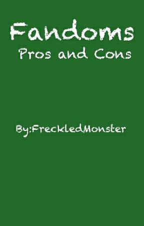 Fandoms: Pros and Cons by FreckledMonster