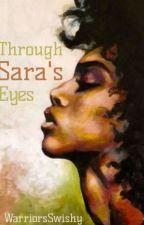 Through Sara's Eyes by hazelnut_swirls