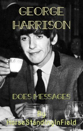 George Harrison does Messages by HorseStandingInField