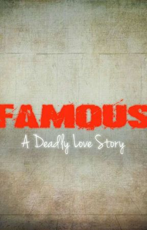 Famous: A Deadly Love Story by i_nbolt
