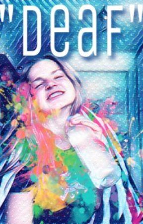 """Deaf"" by LxgitApril"