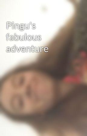 Pingu's fabulous adventure by Dancinonrainbows