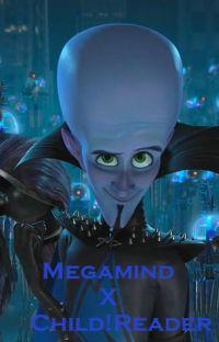 Megamind X Child!Reader cover