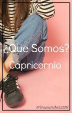 ¿Que Somos? Capricornio {Próximamente} by ninasanchez1234