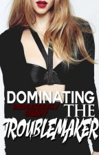 Dominating The Troublemaker by DangerouslyShady