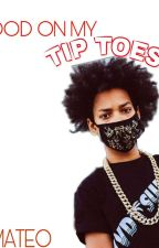 Shmateo: Good On My Tip Toes (COMPLETE) by xxxbabyface