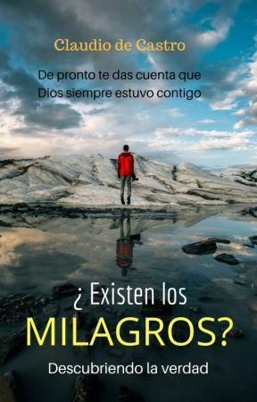 ¿Existen los Milagros? Descubriendo la verdad by Autorclaudiodecastro