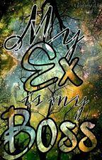 My Ex is my BOSS by AngelParkVelasco