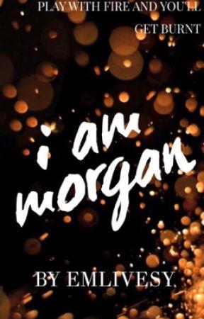 I Am Morgan by EmLivesy