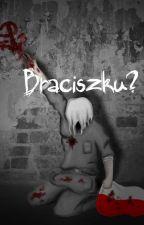 Braciszku? by BalladynaRules