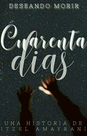 CUARENTA DÍAS. by tubelloSecreto