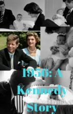 1956: A Kennedy Story by InfinityBookwormXD