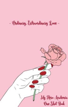 Ordinary, Extraordinary Love  ✪➼ (BNHA x Reader) by shinsouu