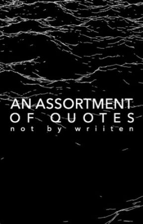 An Assortment of Quotes by wriiten
