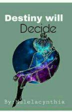 Destiny Will Decide by Mulelacynthia