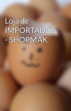 Loja de IMPORTADOS - SHOPMAK by shopmak
