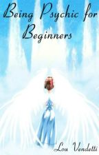 Being Psychic for Beginners by LouVendetti
