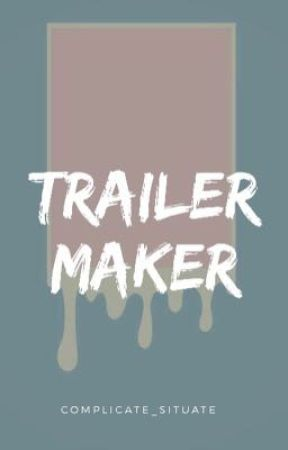 Trailer Maker [on hold] by complicate_situate