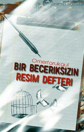 BİR BECERİKSİZİN RESIM DEFTERİ by omrfrkgl