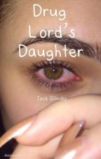 Drug lord's daughter; jg  by haxyesgrier