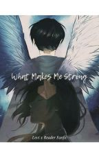 What Makes Me Strong (ON HIATUS) WILL BE BACK AFTER CLASSES by chisaki_tsukiko29