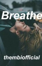 Breathe. || ON HOLD  by thembiofficial