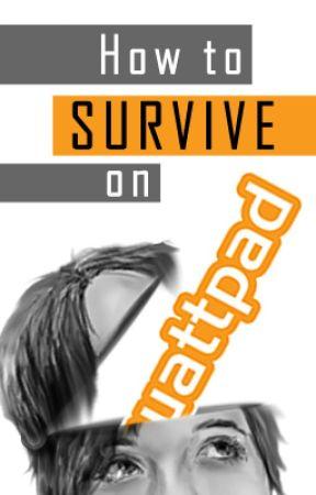 How to Survive on Wattpad by rjkroeplin