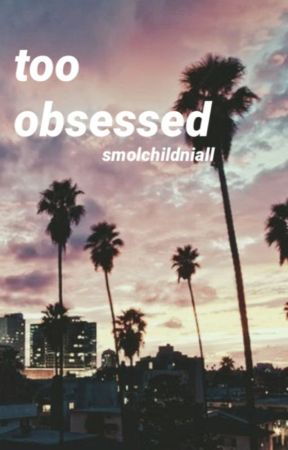 too obsessed // nouis by smolchildniall
