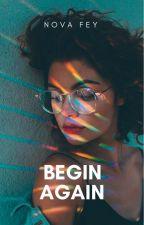 Begin Again ✔ by ethereaurora