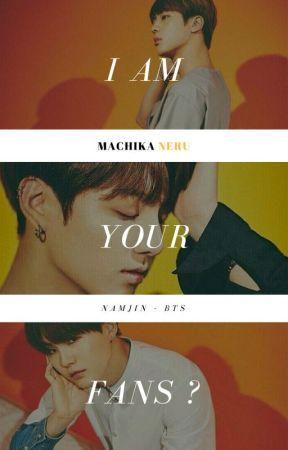 I am Your Fans? by machikaneru