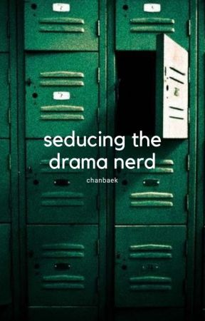 seducing the drama nerd || chanbaek smut [DISCONTINUED] by PORKCHANYUR