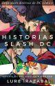 Historias Slash DC by LureIrazabal