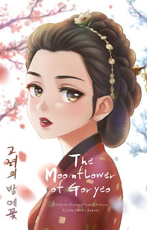 The Moonflower of Goryeo (ON-HOLD UNTIL FURTHER NOTICE) by DaphneFisherOfficial