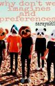 why dont we imagines and preferences  by saraya925