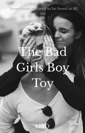 The Bad Girls Boy Toy (Book Has Been Dropped) by StrawberryLiro