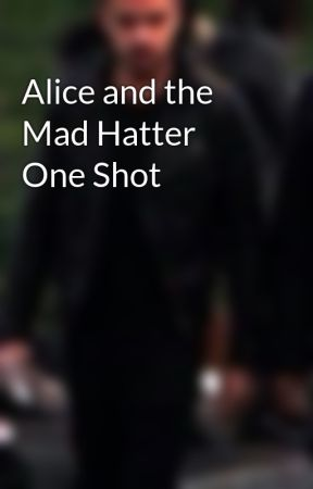 Alice and the Mad Hatter One Shot by sky72299