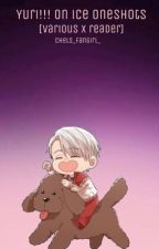 Yuri!!! On ice Oneshots (Various x Reader)  by chels_fangirl_