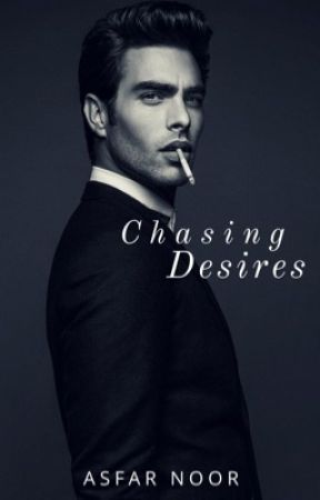 Chasing Desires. (On Hold) by AsfarNoor