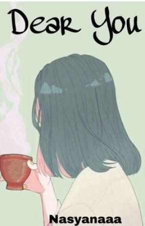 Dear, you (END) by nasyanaaa