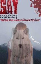 Say Something / SK POZASTAVENÉ od Timejka011