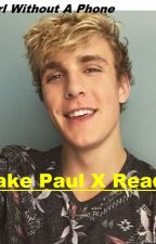 The Girl Without A Phone (Jake Paul X Reader) by TessaTEAM10