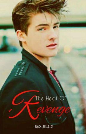The Heat Of Revenge✔  by Black_Bells_01